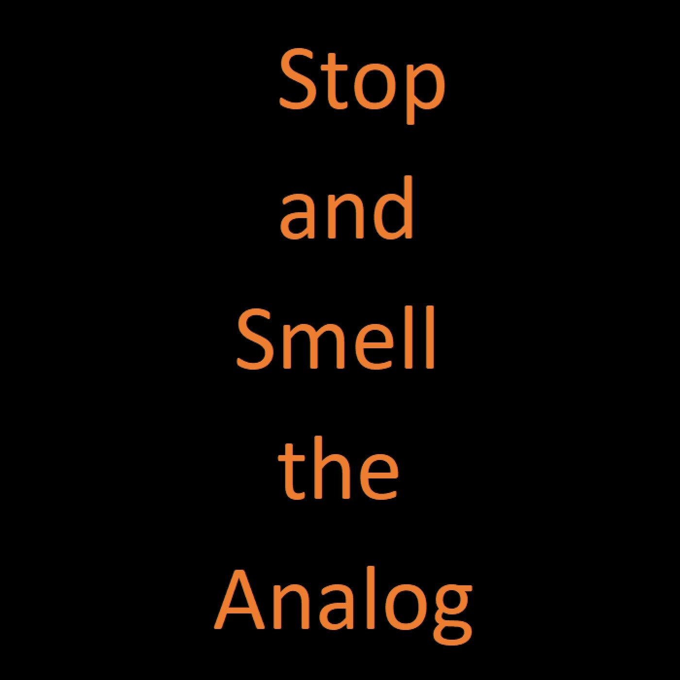 Stop and Smell the Analog